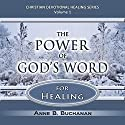 The Power of God's Word for Healing: Vital Keys to Victory over Sickness, Volume 1: Christian Devotional Healing Series Audiobook by Anne B. Buchanan Narrated by Anne B. Buchanan
