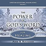 The Power of God's Word for Healing: Vital Keys to Victory over Sickness, Volume 1: Christian Devotional Healing Series | Anne B. Buchanan