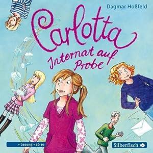 Internat auf Probe (Carlotta 1) | [Dagmar Hoßfeld]