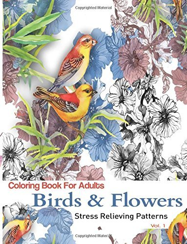 Birds and Flowers: Coloring Books for Adults Featuring Stress Relieving Birds & Flowers Patterns by Adult Coloring Books (2015-12-04)