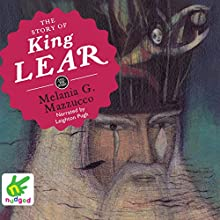 The Story of King Lear (       UNABRIDGED) by Melania G. Mazzucco Narrated by Leighton Pugh