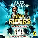 The Pirate Kings: TimeRiders, Book 7 Audiobook by Alex Scarrow Narrated by Trevor White