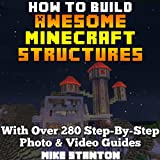 img - for How to Build Awesome Minecraft Structures (With Over 280 Step-By-Step Photo & Video Guides) book / textbook / text book