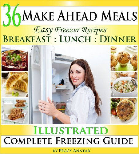 Make Ahead Meals: Easy Freezer Recipes to Make Ahead for Cooking Breakfast, Lunch and Dinner Including Crockpot Freezer Meals by Peggy Annear