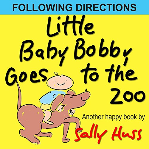 Children'S Books: Little Baby Bobby Goes To The Zoo Fun, Zany Bedtime Story/Picture Book About Following Directions, For Beginner Readers, Ages 2-8)