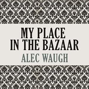 My Place in the Bazaar | [Alec Waugh]
