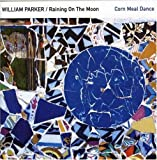 echange, troc Parker William & Raining On The Moon - Corn Meal Dance