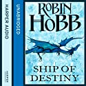 Ship of Destiny: The Liveship Traders, Book 3 | Livre audio Auteur(s) : Robin Hobb Narrateur(s) : Anne Flosnik