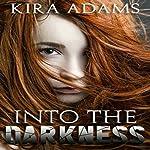 Into the Darkness: Darkness Falls Series, Book 1   Kira Adams