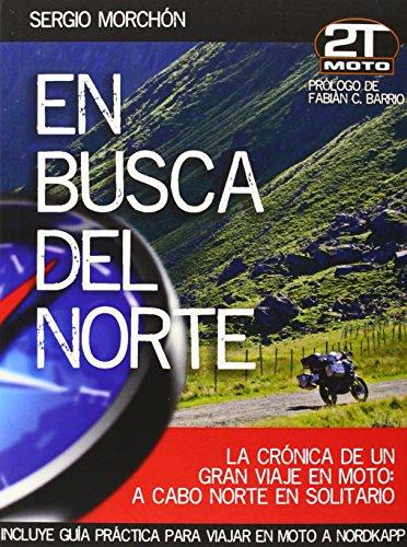 En busca del norte. La crónica de un agran viaje en moto a Cabo Norte en solitario. 2TMoto.