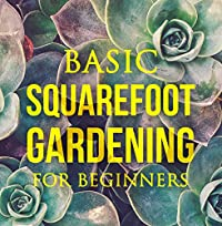 Basic Square Foot Gardening For Beginners: Garden Technique, Space Gardening, Herb Gardening by Anne Hudson ebook deal