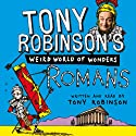 Tony Robinson's Weird World of Wonders, Book 1: Romans Audiobook by Tony Robinson Narrated by Tony Robinson