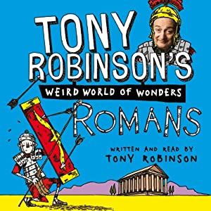 Tony Robinson's Weird World of Wonders, Book 1: Romans Audiobook