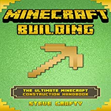 Minecraft Building: The Ultimate Minecraft Construction Handbook Audiobook by Steve Crafty Narrated by Trevor Clinger