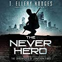 The Never Hero: The Chronicles of Jonathan Tibbs, Book 1 (       UNABRIDGED) by T. Ellery Hodges Narrated by Steven Barnett