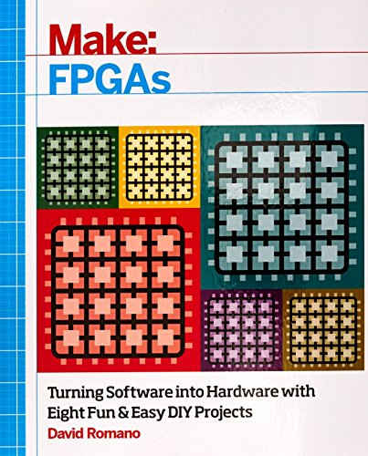 Make: FPGAs: Design Your Own CPU, Logic Circuits, and Bitcoin Miner