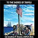 To the Shores of Tripoli: Battles of the Marine Corps, Book 1 Audiobook by Jonathan P. Brazee Narrated by Kirk Winkler