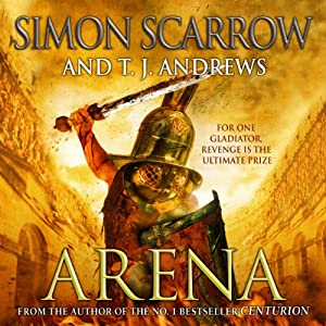 Arena | [Simon Scarrow, T. J. Andrews]