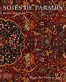 echange, troc Armen Tokatlian - Soies de paradis : Tapis et textiles d'Orient du Musée des Tissus de Lyon