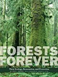 Forests Forever: Their Ecology, Restoration, and Protection (Center Books on Natural History)