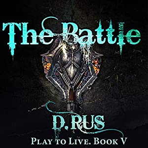 The Battle: Play to Live, Book 5 Audiobook by D. Rus Narrated by Michael Goldstrom