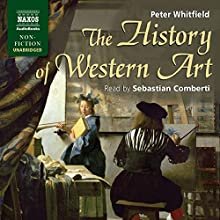 The History of Western Art Audiobook by Peter Whitfield Narrated by Sebastian Comberti