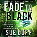 Fade to Black: The Weir Chronicles, Book 1 Audiobook by Sue Duff Narrated by Christopher J Mayer