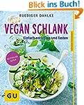 Vegan schlank: Einfach entlasten und...