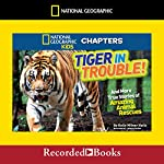 National Geographic Kids Chapters: Tiger in Trouble!: And More True Stories of Amazing Animal Rescues | Kelly Milner Halls