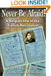 Never Be Afraid: A Belgian Jew in the...