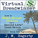 Virtual Breadwinner: How to Make Money Online as a Second Life Land Baron, Book One: Beginner Audiobook by J.W. Hagarty Narrated by Wes Miles