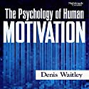 Psychology of Human Motivation Speech by Denis E. Waitley Narrated by Denis Waitley