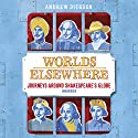 Worlds Elsewhere: Journeys Around Shakespeare's Globe Hörbuch von Andrew Dickson Gesprochen von: Andrew Dickson