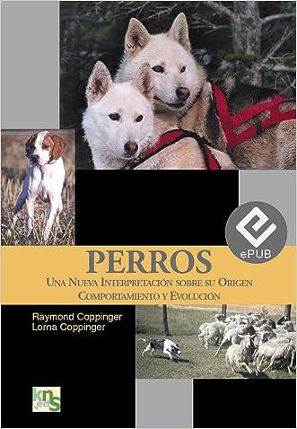 PERROS: Una nueva interpretación sobre su origen comportamiento y evolución (Spanish Edition)