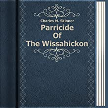 Charles M. Skinner: Parricide of the Wissahickon (       UNABRIDGED) by Charles M. Skinner Narrated by Anastasia Bertollo