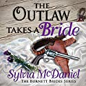 The Outlaw Takes a Bride: A Western Historical Romance: The Burnett Brides Book 2 Audiobook by Sylvia McDaniel Narrated by Lia Frederick