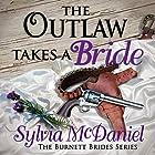 The Outlaw Takes a Bride: A Western Historical Romance: The Burnett Brides Book 2 Hörbuch von Sylvia McDaniel Gesprochen von: Lia Frederick