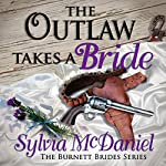 The Outlaw Takes a Bride: A Western Historical Romance: The Burnett Brides Book 2 | Sylvia McDaniel
