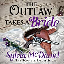 The Outlaw Takes a Bride: A Western Historical Romance: The Burnett Brides Book 2 (       UNABRIDGED) by Sylvia McDaniel Narrated by Lia Frederick