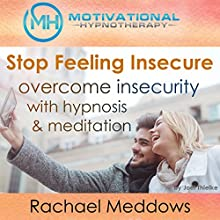 Stop Feeling Insecure, Overcome Insecurity with Hypnosis and Meditation | Livre audio Auteur(s) : Joel Thielke Narrateur(s) : Rachael Meddows