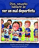 img - for Dios, necesito hablarte de... Ser un mal deportista (God I Need to Talk to You about Being a Bad Sport) (Dios, Necesito Hablarte / God I Need) (Spanish Edition) book / textbook / text book