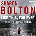 Like This, For Ever (       UNABRIDGED) by Sharon Bolton Narrated by Lisa Coleman