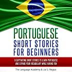 Portuguese: Short Stories for Beginners: 9 Captivating Short Stories to Learn Portuguese & Expand Your Vocabulary While Having Fun Hörbuch von  The Language Academy, Lia G. Regius Gesprochen von: Thiago Schiefer