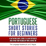 Portuguese: Short Stories for Beginners: 9 Captivating Short Stories to Learn Portuguese & Expand Your Vocabulary While Having Fun |  The Language Academy,Lia G. Regius