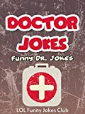 100+ Funny Doctor Jokes!: Hilarious Jokes, Comedy, Humor about Doctors and Nurses (Funny & Hilarious Joke Books)