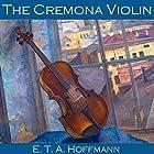 The Cremona Violin Hörbuch von E. T. A. Hoffmann Gesprochen von: Cathy Dobson