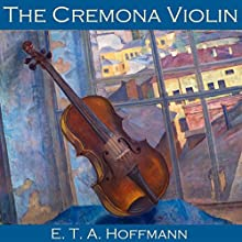 The Cremona Violin (       UNABRIDGED) by E. T. A. Hoffmann Narrated by Cathy Dobson
