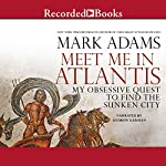 Meet Me in Atlantis: My Quest to Find the 2,000-Year-Old Sunken City | Mark Adams