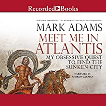 Meet Me in Atlantis: My Quest to Find the 2,000-Year-Old Sunken City (       UNABRIDGED) by Mark Adams Narrated by Andrew Garman