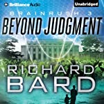 Beyond Judgment: Brainrush, Book 3 (       UNABRIDGED) by Richard Bard Narrated by R. C. Bray